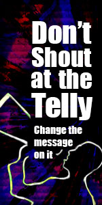 Don't Shout at the Telly...